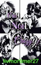 IM NOT CRAZY! by livmortimer27