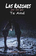 Las Razones Por Las Que Te Amé™|✔#1R by ArlyGarc