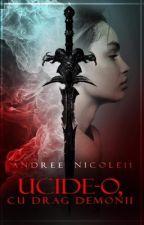 Ucide-o, cu drag demonii by AndreeaNicole11