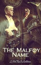 The Malfoy Name  by IAmThatIsLothlorien