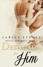 DESTINED FOR HIM - Livro 1- Máfia Romanoff  by JamilyStyles23