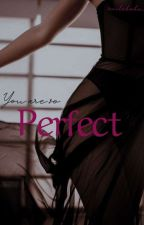 Perfect  *comming soon* by smilebabe_
