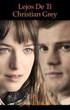 Lejos de ti, Christian Grey (Primera Temporada) by greydornan149