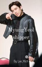 MyungYeol Shipper  by MichelleVidalAlcudia