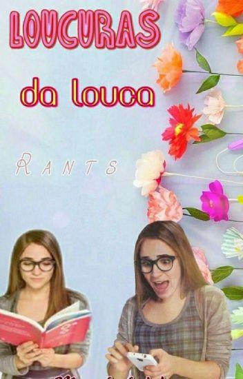 Loucuras Da Loka- Rants