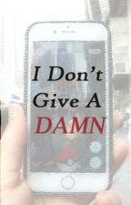 I Don't Give A Damn by 13AnnAnnnn
