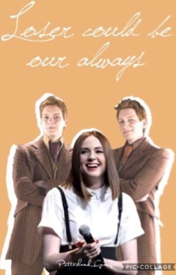 Loser could be our always || Fred Weasley fanfic