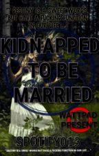 Kidnapped To Be Married by Spotify013