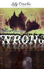 WRONG #complete  by LeeleeKez