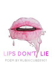 Lips Don't Lie (Poem) by RubixCube89201