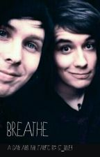 Breathe- a Dan and Phil phanfic by gt_blue4