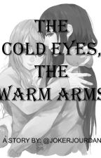 The Cold Eyes, The Warm Arms by jokerjourdan