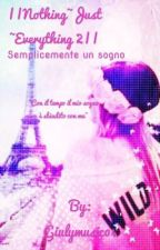   Nothing~Just ~Everything 2   Semplicemente un sogno  by Giulymusic04
