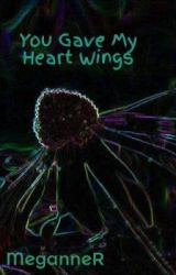 You Gave My Heart Wings by MeganneR