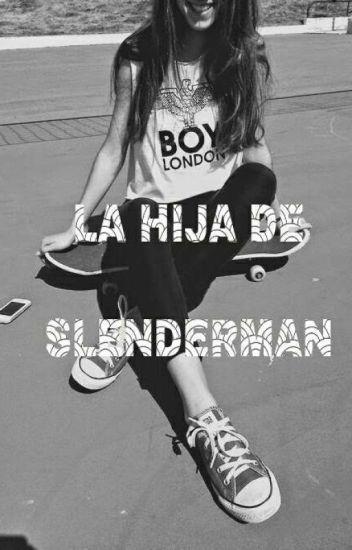 """""""LA HIJA DE SLENDERMAN"""" (Creepypastas Y Tu)"""