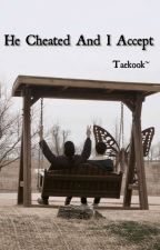 He Cheated And I Accepted (Taekook) by _Taekookles_
