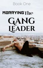 Marrying The Gang Leader by LivingRenegade
