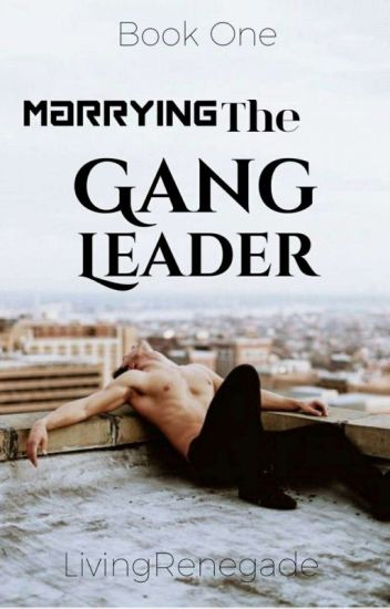 Marrying The Gang Leader