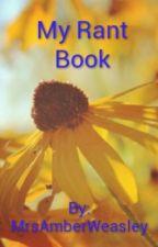 My Very Own Rant Book by AmberAshtonHemmings