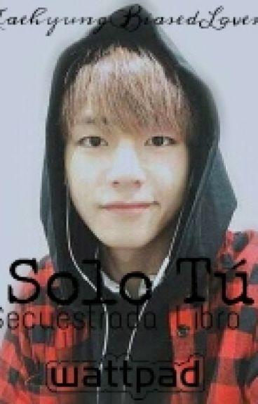 ❤Solo Tú❤[Secuestrada Libro 2] [Taehyung Y Tu Hot✨]