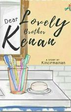 Dear Lovely Brother Kenan by kincirmainan