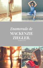 Enamorado De Mackenzie Ziegler (terminada) by samywolfie