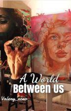 A World Between Us (העולם שבנינו)  by This_Girl__XOXO