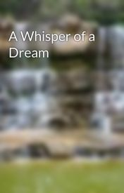 A Whisper of a Dream by MeganneR