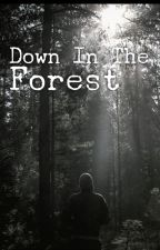 Down in The Forest (Forest Fic Part Two) by panicatthefire