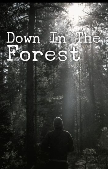 Down in The Forest (Forest Fic Part Two)