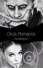 Clock Romace ( A Joker Fanfic) by PandaBaexox