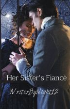 Her Sister's Fiancé - Book #1 by WriterByNight12