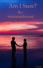 Am I Sure? by marianaalcazarj
