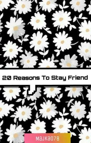 20 Reasons To Stay Friend  2 