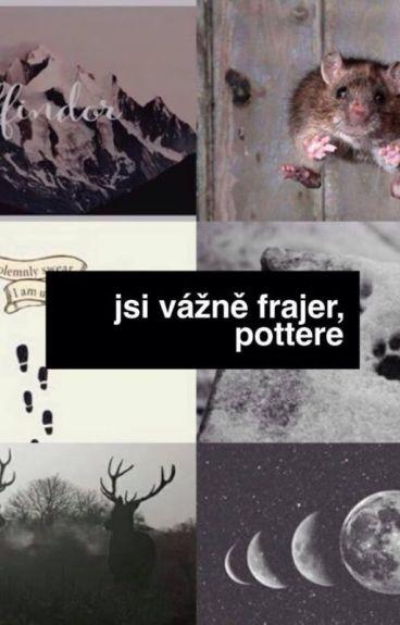 Jsi vážně frajer, Pottere.