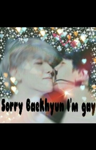 Sorry Baekhyun I'm Gay!