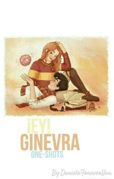 ¡Ey! Ginevra [One-Shots]