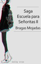 Saga Escuela para Señoritas: Bragas Mojadas 2 by nellyroja