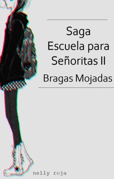 Saga Escuela para Señoritas: Bragas Mojadas 2