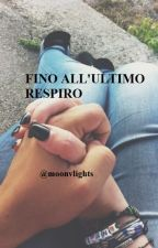 Fino All'Ultimo Respiro [IN REVISIONE]  by moonvlights