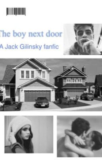 The boy next door (Jack Gilinsky fanfic)