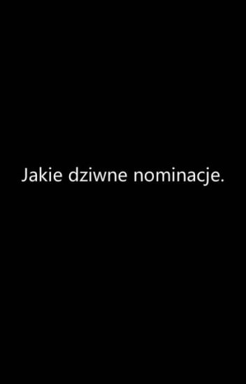 Jakieś dziwne nominację.