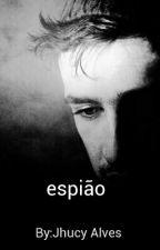 Espião by JhucyAlves