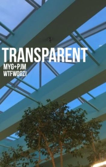 Transparent|| myg + pjm