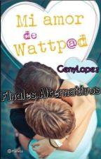 "My Wattpad Love ""Growing Up"" (Finales Alternativos) by Genylopez"