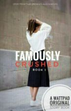 Famously Crushed (T.B Story) //Completed by Tyler_brownies