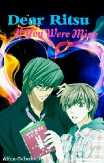 Dear Ritsu: If You Were Mine [Sekaiichi Hatsukoi x Junjou Romantica]
