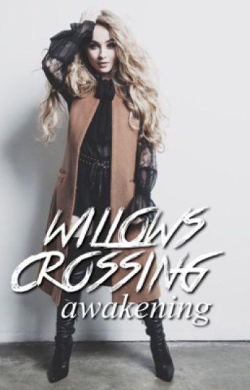 willows crossing: awakening • [maya hart]