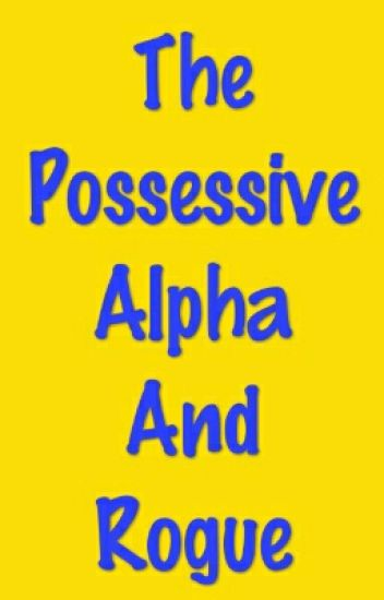The Possessive Alpha And Rogue