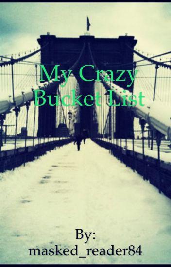 My crazy bucket list